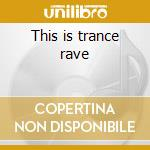 This is trance rave cd musicale di Artisti Vari