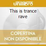 This is trance rave cd musicale di Artisti Vari