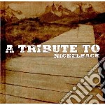 Tribute to nickelback cd musicale di Artisti Vari