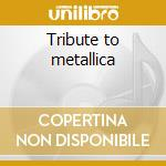 Tribute to metallica cd musicale di Artisti Vari