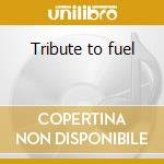Tribute to fuel cd musicale di Artisti Vari