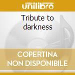 Tribute to darkness cd musicale di Artisti Vari