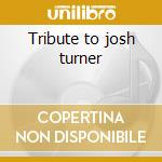 Tribute to josh turner cd musicale di Artisti Vari