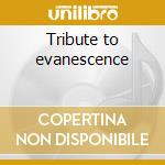 Tribute to evanescence cd musicale di Artisti Vari