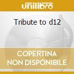 Tribute to d12 cd musicale di Artisti Vari
