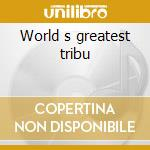 World s greatest tribu cd musicale di Artisti Vari
