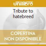 Tribute to hatebreed cd musicale di Artisti Vari