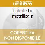 Tribute to metallica-a cd musicale di Artisti Vari