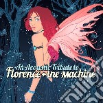 An Acoustic Tribute to Florence & the Machines cd musicale di Artisti Vari