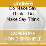 CD - DO MAKE SAY THINK - DO MAKE SAY THINK cd musicale di DO MAKE SAY THINK