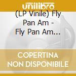 (LP VINILE) Fly pan am lp vinile di FLY PAN AM