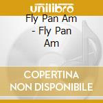 FLY PAN AM cd musicale di FLY PAN AM