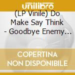 (LP VINILE) LP - DO MAKE SAY THINK    - GOODBYE ENEMY AIRSHIP lp vinile di DO MAKE SAY THINK