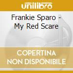 CD - FRANKIE SPARO - MY RED SCARE cd musicale di Sparo Frankie