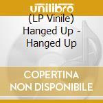 (LP VINILE) LP - HANGED UP            - HANGED UP lp vinile di Up Hanged