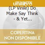 (LP VINILE) LP - DO MAKE SAY THINK    - & YET & YET lp vinile di DO MAKE SAY THINK