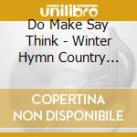 CD - DO MAKE SAY THINK - WINTER HYMN COUNTRY cd musicale di DO MAKE SAY THINK