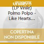 (LP VINILE) LP - POLMO POLPO          - LIKE HEARTS lp vinile di Polpo Polmo