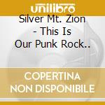 CD - SILVER MT. ZION - THIS IS OUR PUNK ROCK.. cd musicale di SILVER MT.ZION MEMORIAL ORC.