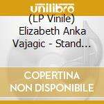 (LP VINILE) LP - ELIZABETH A VAJAGIC  - STAND WITH THE lp vinile di Elizabeth a Vajagic