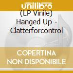 (LP VINILE) CLATTERFORCONTROL lp vinile di Up Hanged