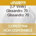(LP VINILE) GLISSANDRO 70 lp vinile di GLISSANDRO 70