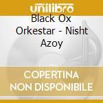 Black Ox Orkestar - Nisht Azoy cd musicale di BLACK OX ORKESTAR