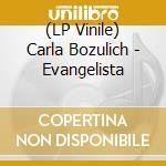 (LP VINILE) EVANGELISTA lp vinile di Carla Bozulich