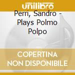 PLAYS POLMO POL cd musicale di Sandro Perri