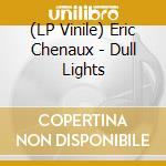 (LP VINILE) DULL LIGHTS lp vinile di Eric Chenaux