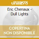 CD - CHENAUX, ERIC - DULL LIGHTS cd musicale di Eric Chenaux