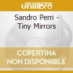 TINY MIRRORS                              cd musicale di Sandro Perri