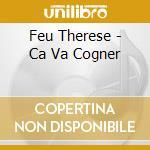CA VA COGNER                              cd musicale di Therese Feu