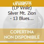 (LP VINILE) 13 blues for..2lp 08 lp vinile di Mt.zion Silver