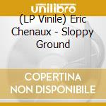 (LP VINILE) Sloppy ground lp vinile di Eric Chenaux
