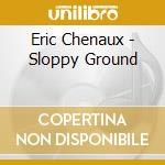 SLOPPY GROUND                             cd musicale di Eric Chenaux