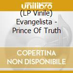 (LP VINILE) PRINCE OF TRUTH                           lp vinile di EVANGELISTA