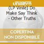 (LP VINILE) OTHER TRUTHS                              lp vinile di DO MAKE SAY THINK