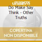 OTHER TRUTHS                              cd musicale di DO MAKE SAY THINK