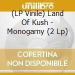 (LP VINILE) Monogamy lp vinile di LAND OF KUSH