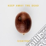 Keep away the dead cd musicale di Siskiyou