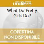 WHAT DO PRETTY GIRLS DO? cd musicale di MAC COLL KIRSTY