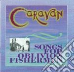 Songs oblivion fishermen cd musicale di Caravan