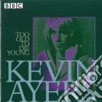 Too old to die young cd musicale di Kevin Ayers