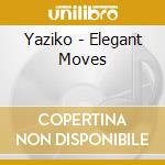 ELEGANT MOVES                             cd musicale di YAZIKO