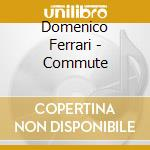 Commute cd musicale di Domenico Ferrari