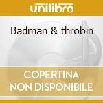 Badman & throbin cd musicale