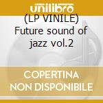 (LP VINILE) Future sound of jazz vol.2 lp vinile di Artisti Vari