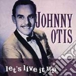 Johnny Otis - Let's Live It Up cd musicale di Johnny Otis