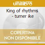 King of rhythms - turner ike cd musicale di Ike Turner